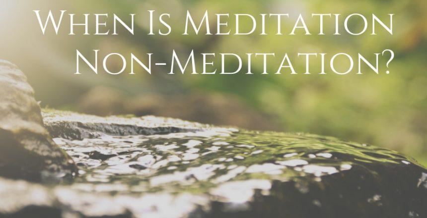WHEN-IS-MEDITATION-NON-MEDITATION_-_-FB-Post